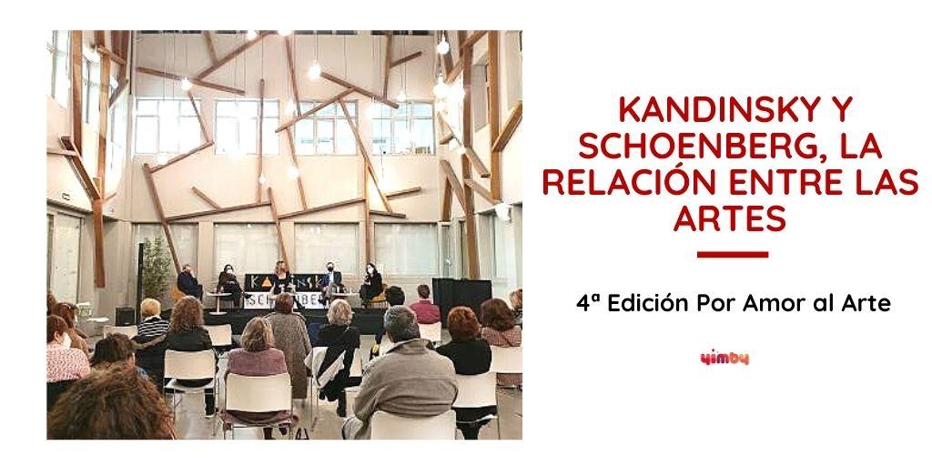 """4ª Edición del Club Cultural Por Amor al Arte en Yimby: """"Kandinsky y Schoenberg, la relación entre las artes""""ELACIÓN ENTRE LAS ARTES"""