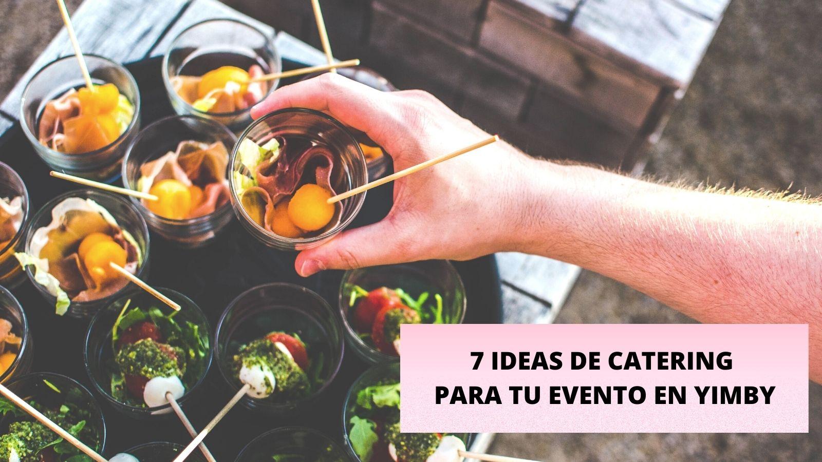 7 IDEAS DE CATERING PARA TU EVENTO EN YIMBY